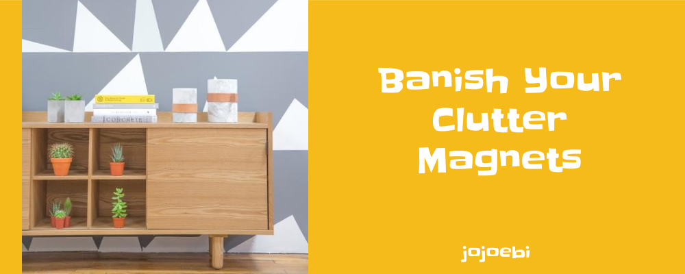 Top 5 clutter magnets and how to get rid of them jojoebi for How to get rid of clutter