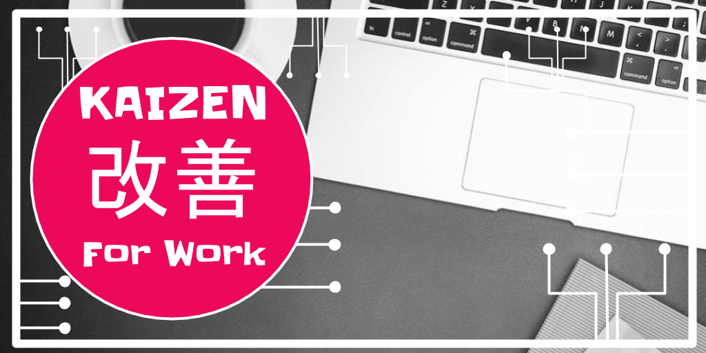 kaizen for work - tips, tricks and hacks for a more productive and easier work day | kaizen ¥ productivity | techie bytes |