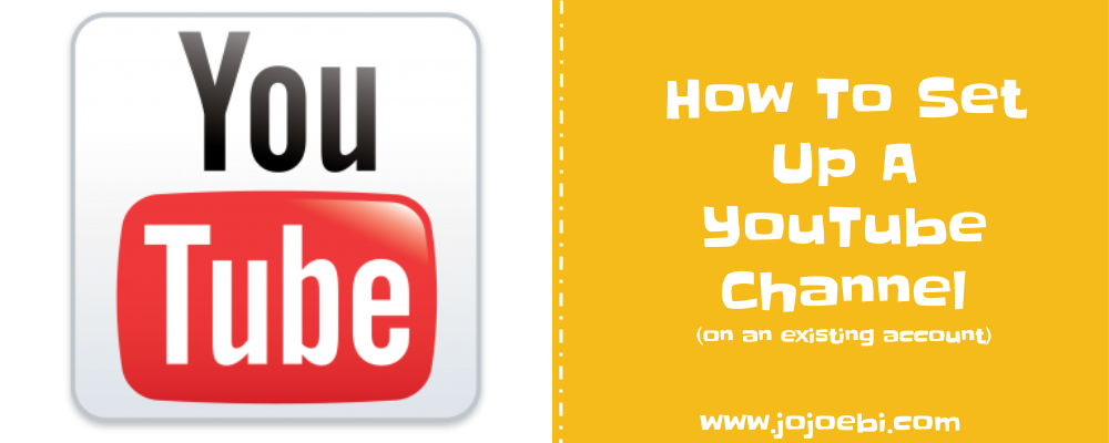 How To Set Up A YouTube Channel (on an existing account)