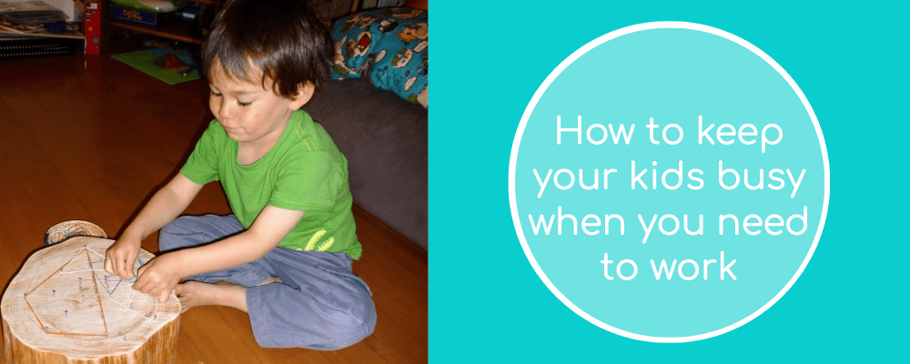 How to keep your kids busy when you need to work