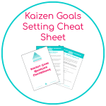 Set achievable, smashable goals in just 10 minutes using the Kaizen 3 step method so that you can get more done & design the life that you want