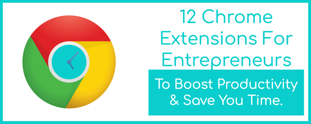 12 Chrome Extensions For Entrepreneurs