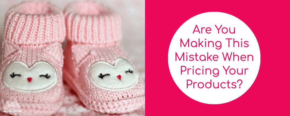 Are You Making This Mistake When Pricing Your Products - baby booties | mompreneur | entrepreneur | money mindset | kaizen | #kaizen #pricing