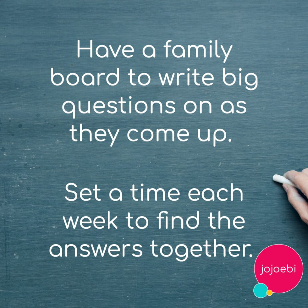 blackboard with quote Have a family board to write big questions on as they come up. Set a time each week to find the answers together.