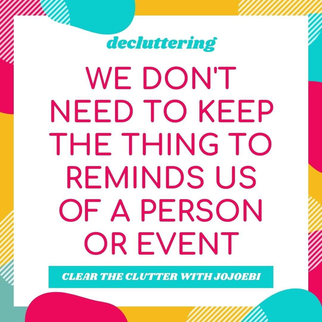 quote card with the text - we don't need to keep the thing to reminds us of a person or event when we declutter sentimental items